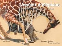 Rudyard Kipling et Jonas Lautströer - L'enfant d'éléphant - Comment l'éléphant eut sa trompe.