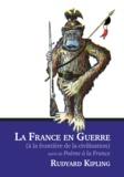 Rudyard Kipling - La France en guerre à la frontière de la civilisation suivi de Poème à la France.