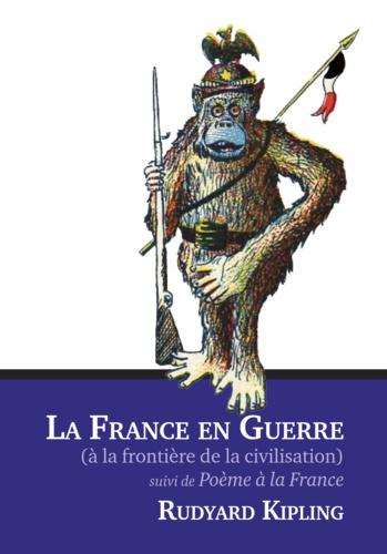La France en guerre à la frontière de la civilisation suivi de Poème à la France