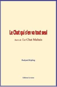 Rudyard Kipling - Le Chat qui s'en va tout seul - Suivi du Chat Maltais.