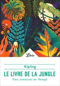 Rudyard Kipling - Le livre de la jungle - Trois aventures de Mowgli.