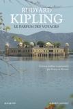 Rudyard Kipling - Le parfum des voyages - Chroniques et reportages (1887-1913).