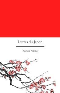 Rudyard Kipling - Lettres du Japon - Lettres de voyage.