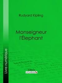 Rudyard Kipling et  Ligaran - Monseigneur l'Elephant.