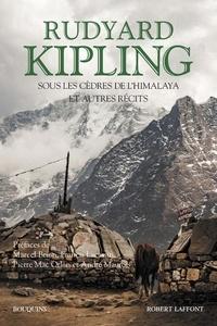 Rudyard Kipling - Sous les cèdres de l'Himalaya et autres récits.