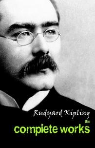 Rudyard Kipling - The Complete Works of Rudyard Kipling.