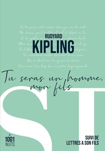 Rudyard Kipling - Tu seras un homme, mon fils - Suivi de Lettres à son fils.