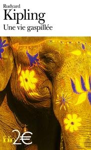 Rudyard Kipling - Une vie gaspillée - Extrait du recueil Simples contes des montagnes.