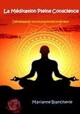 Marianne Blancherie - La Méditation pleine conscience - Développez votre potentiel intérieur.