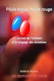 Valérie Havez - Pilule bleue, pilule rouge - Les lois de l'univers et le langage des émotions.