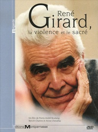 Pierre-André Boutang et Benoît Chantre - René Girard, la violence et le sacré - DVD vidéo.