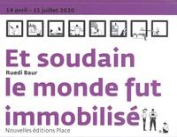 Ruedi Baur - Et soudain le monde fut immobilisé.