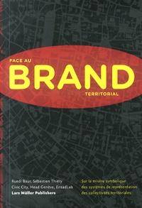 Ruedi Baur et Sébastien Thiéry - Face au Brand territorial - Sur la misère symbolique des systèmes de représentation des collectivités territoriales.