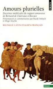 Ruedi Imbach et Iñigo Atucha - Amours plurielles - Doctrines médiévales du rapport amoureux de Bernard de Clairvaux à Boccace, Edition bilingue latin/italien-français.