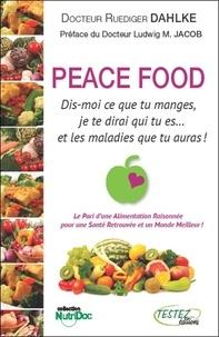 Ruediger Dahlke - Peace Food - Dis-moi ce que tu manges, je te dirai qui tu es... et les maladies qaue tu auras !.
