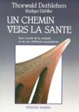 Ruediger Dahlke et Thorwald Dethlefsen - UN CHEMIN VERS LA SANTE. - Sens caché de la maladie et de ses différents symptômes.
