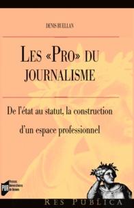 Ruellan - Les pro du journalisme - De l'état au statut, la construction d'un espace professionnel.