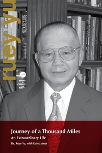 Ruey J. Yu et Kate Jaimet - Biographies et mémoires  : Journey of a Thousand Miles - An Extraordinary Life.