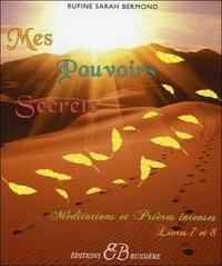 Rufine Sarah Bermond - Mes Pouvoirs Secrets - Méditations et Prières Intenses pour vous aider à résoudre toutes vos préocupations, Livres 7 et 8.