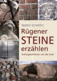 Rügener Steine erzählen - Kulturgeschichten von der Insel.