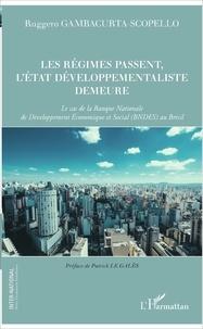 Ruggero Gambacurta-Scopello - Les régimes passent, l'Etat développementaliste demeure - Le cas de la Banque Nationale de Développement Economique et Social (BNDES) au Brésil.