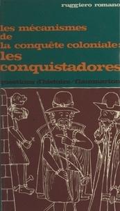 Ruggiero Romano et Marc Ferro - Les mécanismes de la conquête coloniale, les conquistadores.