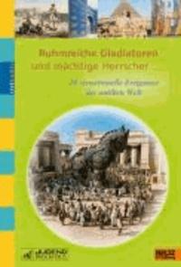 Ruhmreiche Gladiatoren und mächtige Herrscher - 20 sensationelle Ereignisse der antiken Welt.