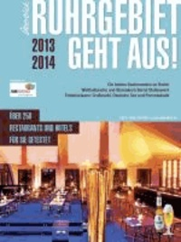Ruhrgebiet geht aus! 2013/14 - Der Gastronomieführer für das Ruhrgebiet.