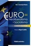 Rui Conceição Nunes - Euro = Neoliberalismo + Socialismo - O momento Maastricht.