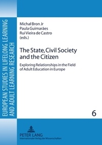 Rui vieira De castro et Michal Bron jr. - The State, Civil Society and the Citizen - Exploring Relationships in the Field of Adult Education in Europe.