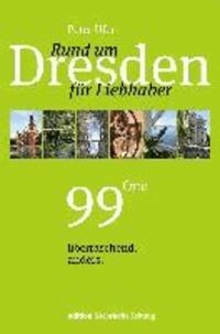 Rund um Dresden für Liebhaber - 99 Orte, überraschend. anders..