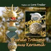 Runde Träume aus Keramik - Töpfern mit Lore Treder -  Das Ideenbuch.