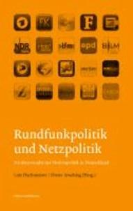 Rundfunkpolitik und Netzpolitik. Strukturwandel der Medienpolitik in Deutschland.