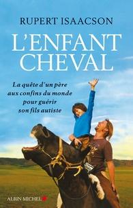 Lenfant cheval - La quête dun père aux confins du monde pour guérir son fils autiste.pdf