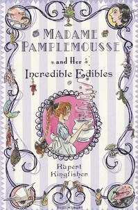 Rupert Kingfisher - Madame Pamplemousse and Her Incredible Edibles.