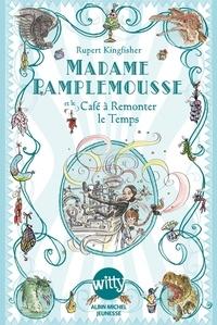 Rupert Kingfisher - Madame Pamplemousse Tome 2 : Madame pamplemousse et le café à remonter le temps.