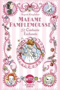 Rupert Kingfisher - Madame Pamplemousse Tome 3 : Madame Pamplemousse et la confiserie enchantée.