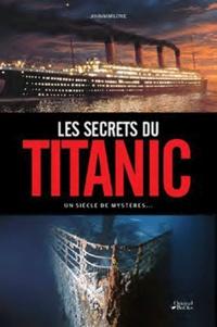 Rupert Matthews - Les secrets du Titanic - Un siècle de mystères.