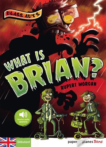 Rupert Morgan - What is Brian ? - Débutant.