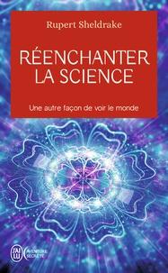 Réenchanter la science- Une autre façon de voir le monde - Rupert Sheldrake |