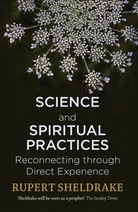 Rupert Sheldrake - Science and Spiritual Practices - Reconnecting through direct experience.