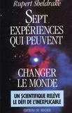 Rupert Sheldrake - Sept expériences qui peuvent changer le monde - Petit guide pratique de la science révolutionnaire.