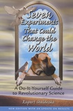 Rupert Sheldrake - Seven Experiments That Could Change the World - A Do-It-Yourself Guide to Revolutionary Science.