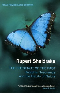 Rupert Sheldrake - The Presence of the Past - Morphic Resonance and the Habits of Nature.