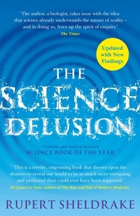 Rupert Sheldrake - The Science Delusion - Freeing the Spirit of Enquiry (NEW EDITION).
