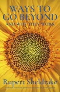 Rupert Sheldrake - Ways to Go Beyond and Why They Work - Seven Spiritual Practices in a Scientific Age.