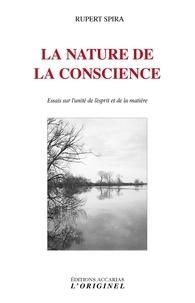 Rupert Spira - La nature de la conscience - Essais sur l'unité de l'esprit et de la matière.