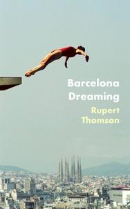 Rupert Thomson - Barcelona Dreaming.