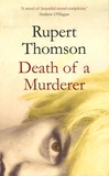 Rupert Thomson - Death of a murderer.