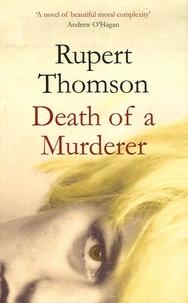 Rupert Thomson - Death of a murderer.
